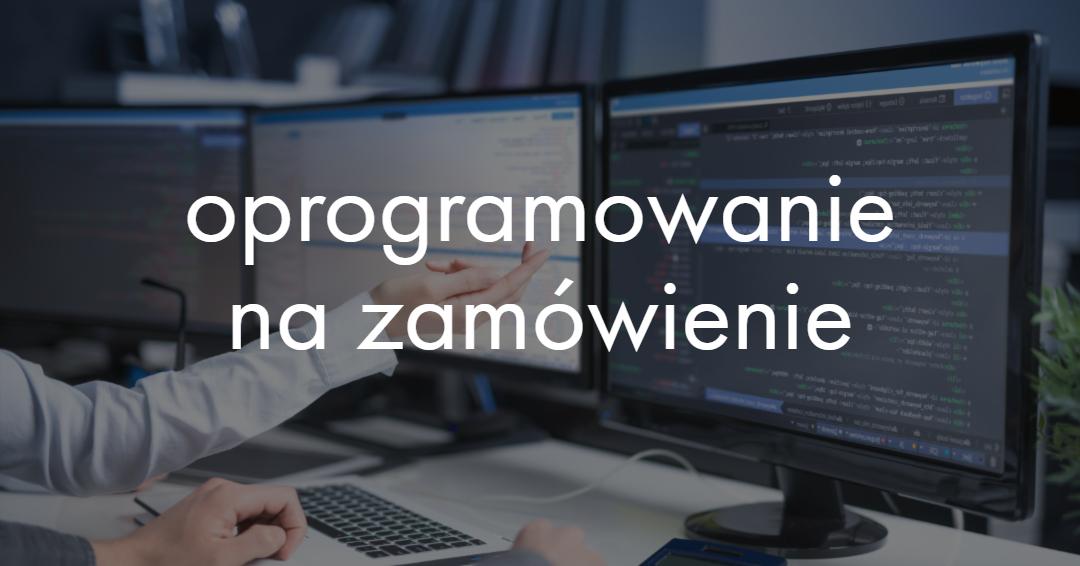 oprogramowanie na zamówienie-Obsługa informatyczna firm Poznań
