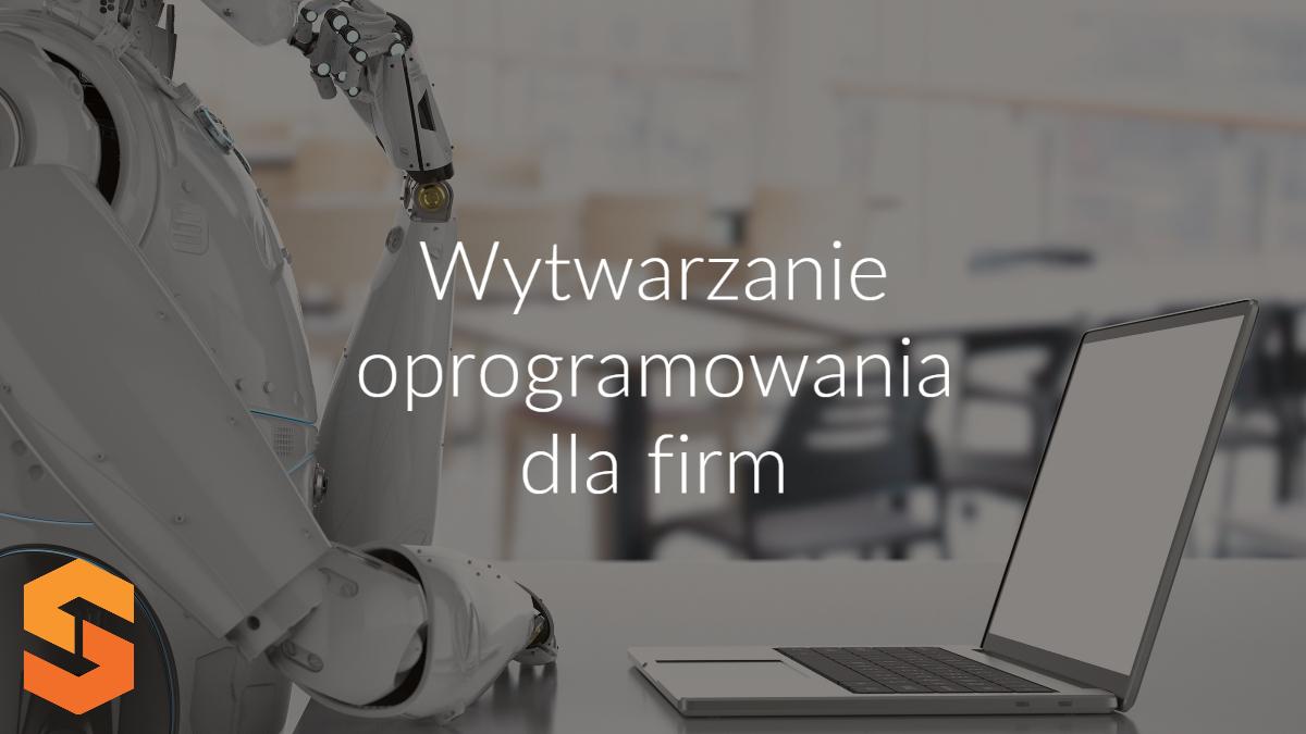 producent aplikacji internetowych,wytwarzanie oprogramowania dla firm